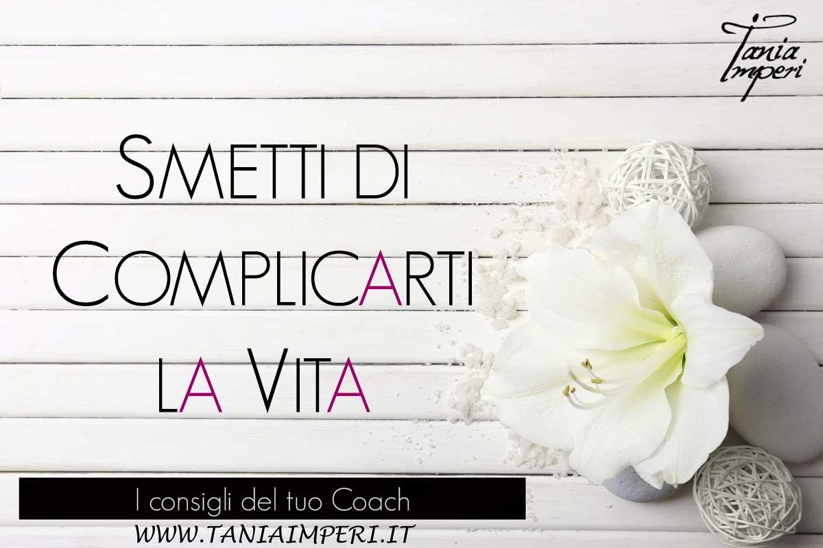 i-consigli-del-tuo-coach-43-smetti-di-complicarti-la-vita-28ott2016
