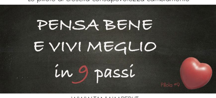 PILLOLE_CRESCITA_CONSAPEVOLEZZA_CAMBIAMENTO_TANIA_IMPERI_09_PENSA-BENE_VIVI_MEGLIO_26apr2017