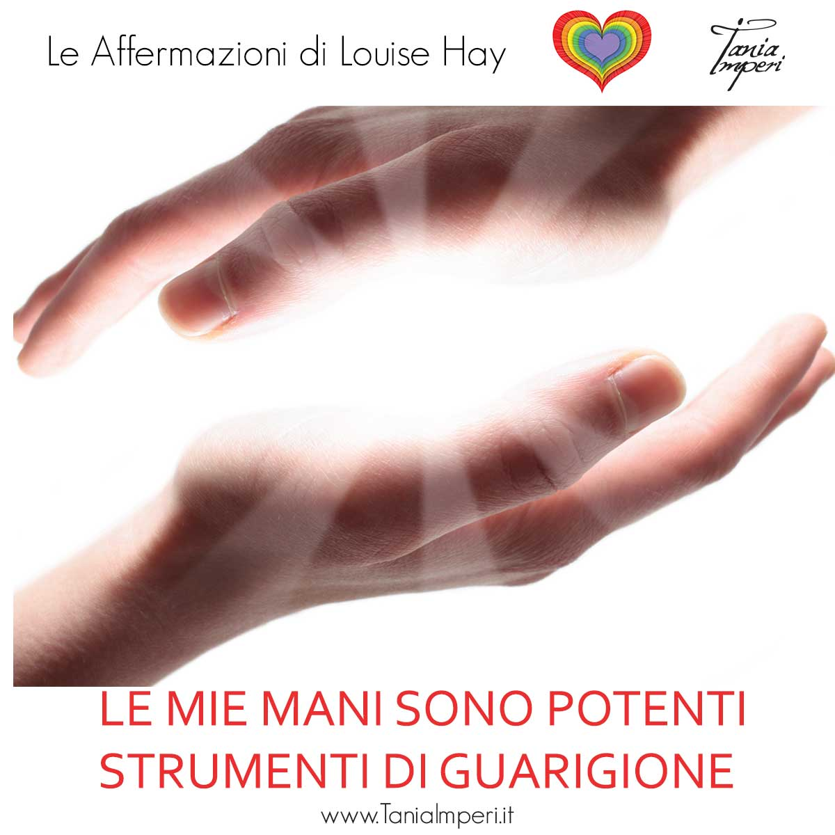AFFERMAZIONI_LOUISE_HAY_TANIA_IMPERI_28_LE_MIE_MANI_SONO-POTENTI-STRUMENTI-DI-GUARIGIONE-10LUG2017