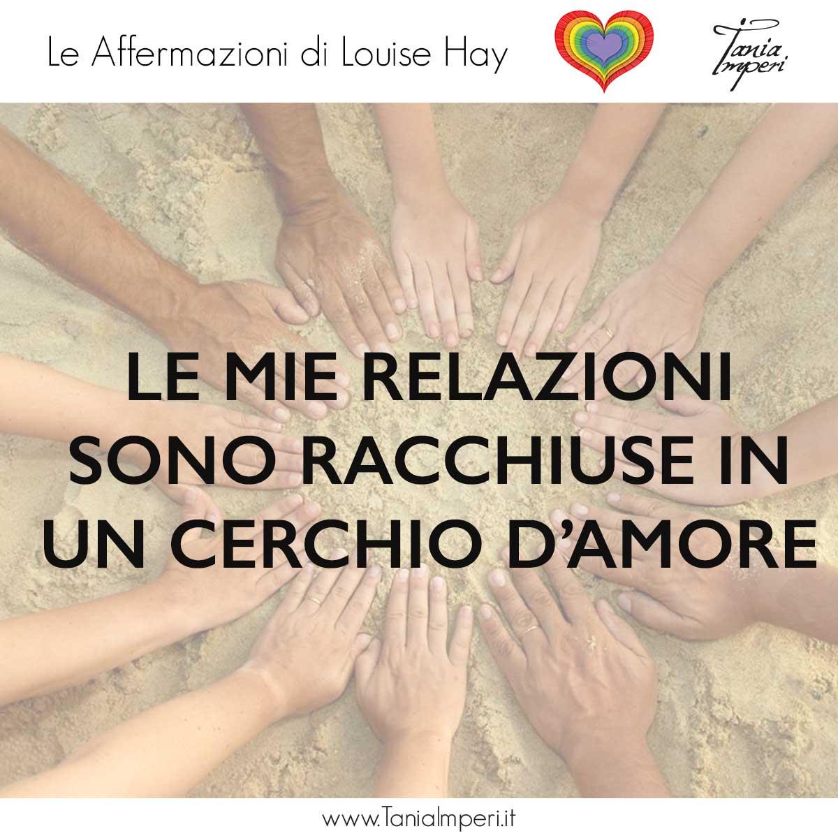 AFFERMAZIONI_LOUISE_HAY_TANIA_IMPERI_37_RELAZIONI_CERCHIO_D_AMORE-11SET2017