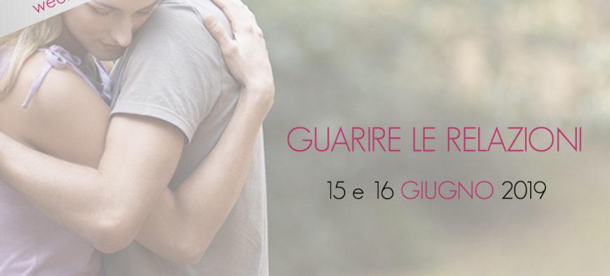 """15 e 16 Giugno 2019 """"GUARIRE LE RELAZIONI"""""""